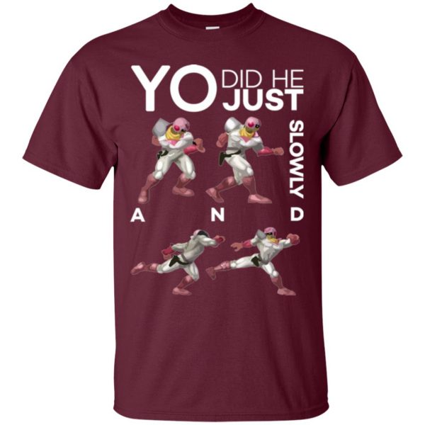 did he just walk up slowly and down smash t shirt - maroon