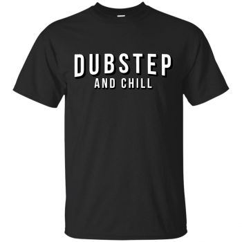 dubstep and chill shirt - black