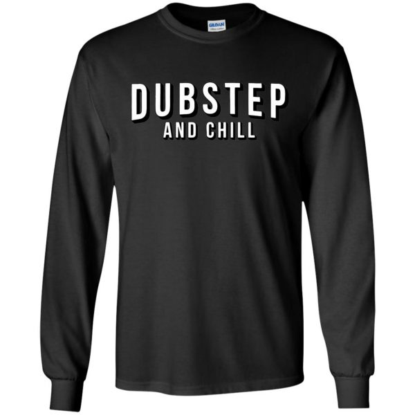 dubstep and chill long sleeve - black
