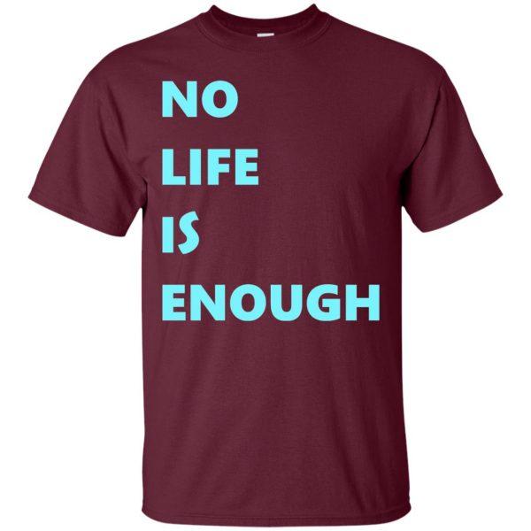 no life is enough t shirt - maroon