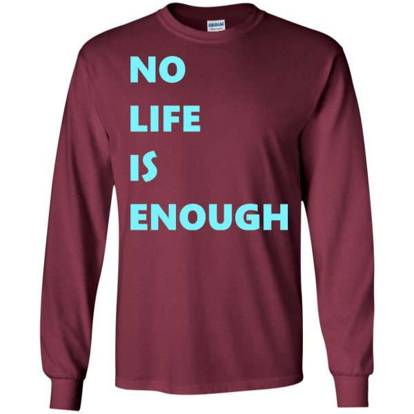 no life is enough long sleeve - maroon