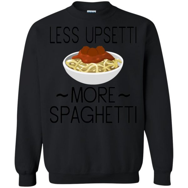 less upsetti more spaghetti sweatshirt - black