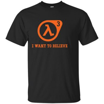 half life 3 i want to believe shirt - black