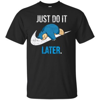 just do it later shirt - black