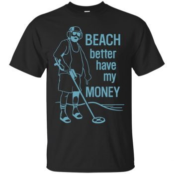 beach better have my money shirt - black
