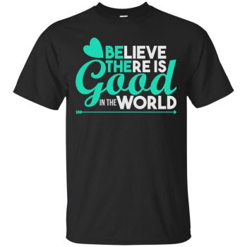 believe there is good in the world shirt - black