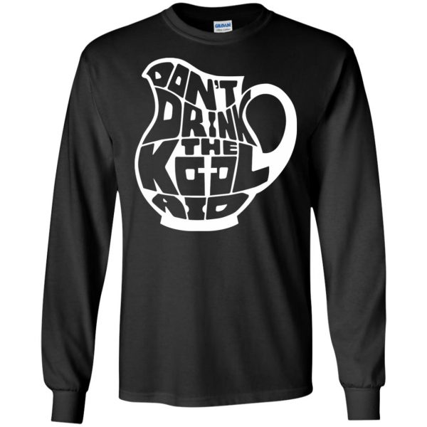 don t drink the kool aid long sleeve - black