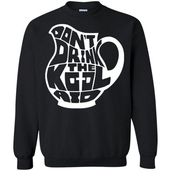 don t drink the kool aid sweatshirt - black