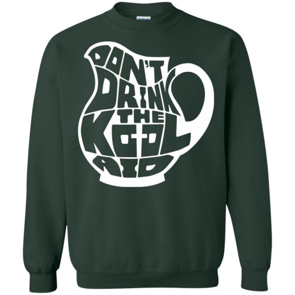 don t drink the kool aid sweatshirt - forest green