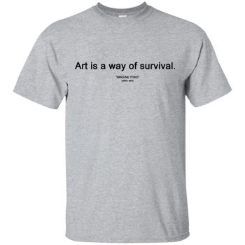 art is a way of survival shirt - sport grey