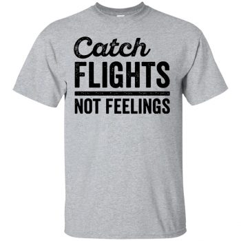 catch flights not feelings shirt - sport grey