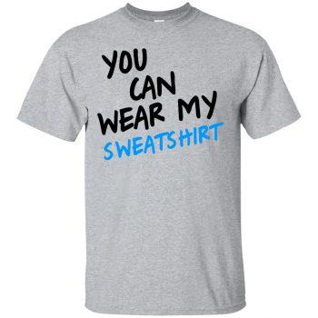 you can wear my sweatshirt - sport grey