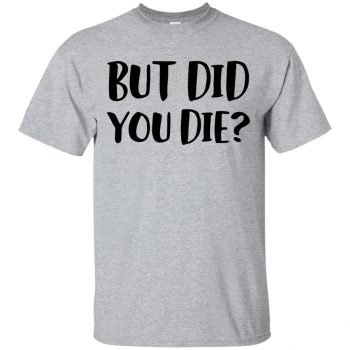 but did you die shirt - sport grey