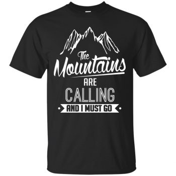 the mountains are calling and i must go shirt - black