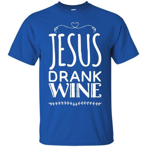 jesus drank wine t shirt - royal blue