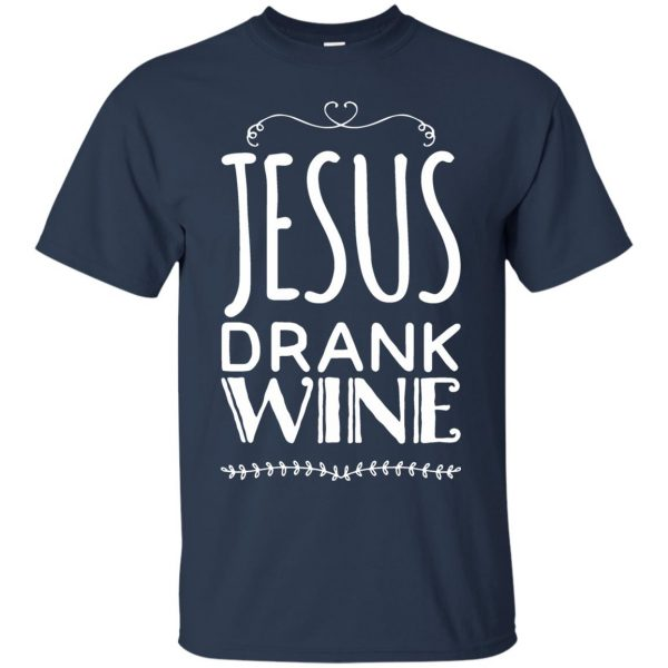 jesus drank wine t shirt - navy blue