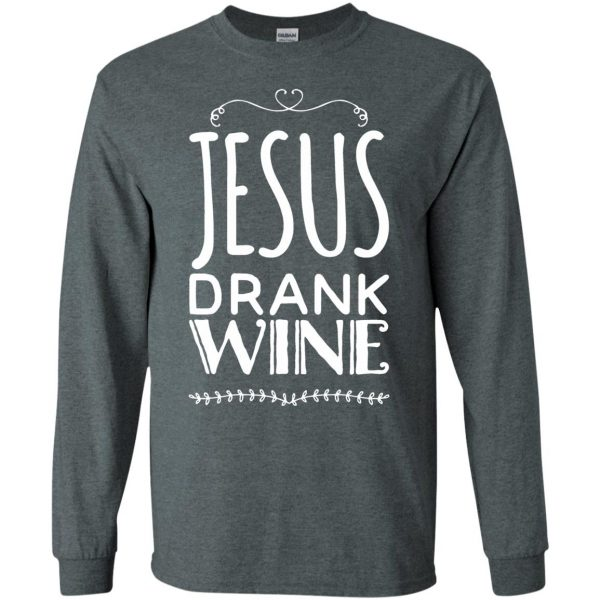jesus drank wine long sleeve - dark heather