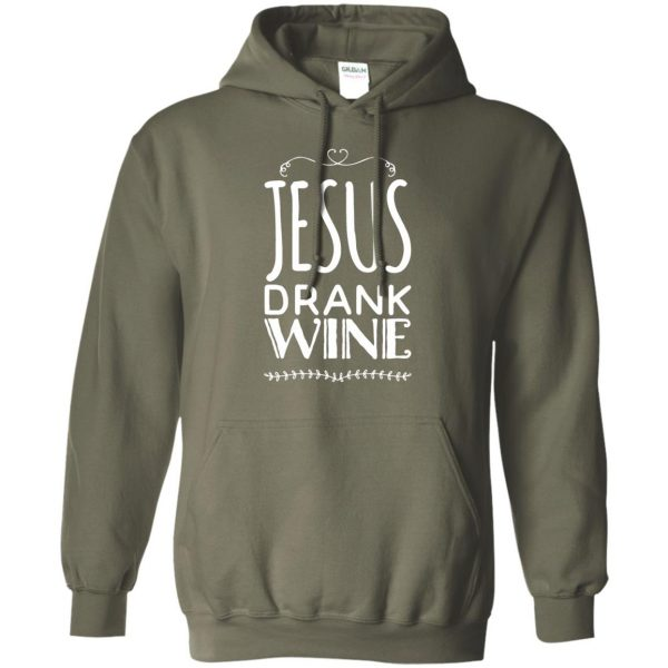 jesus drank wine hoodie - military green