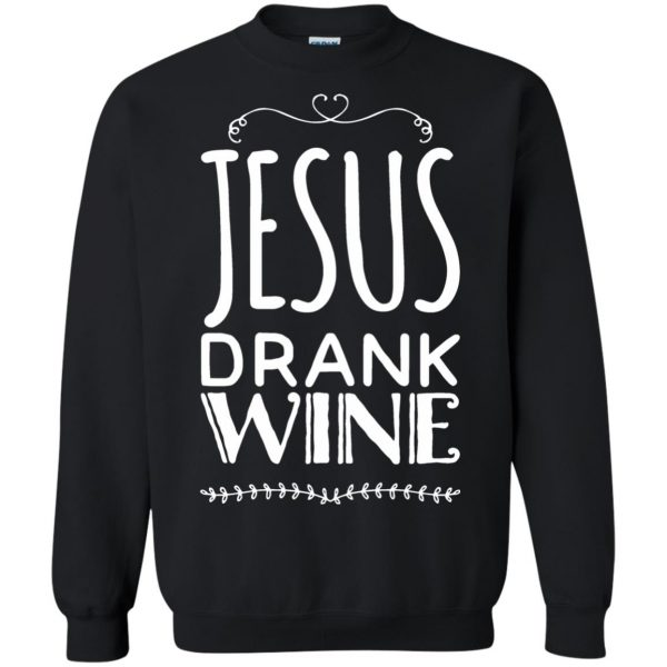 jesus drank wine sweatshirt - black
