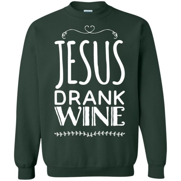 jesus drank wine sweatshirt - forest green