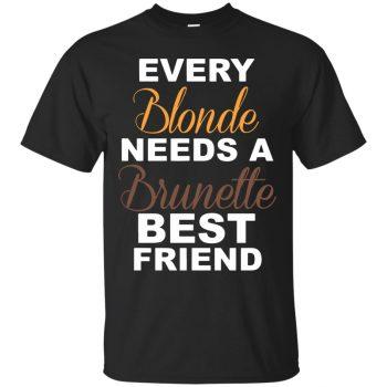 every blonde needs a brunette best friend shirt - black