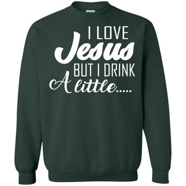 i love jesus but i drink a little sweatshirt - forest green