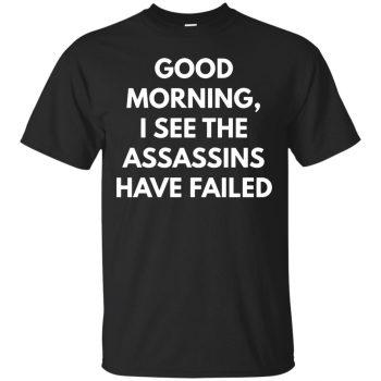 good morning i see the assassins have failed shirt - black