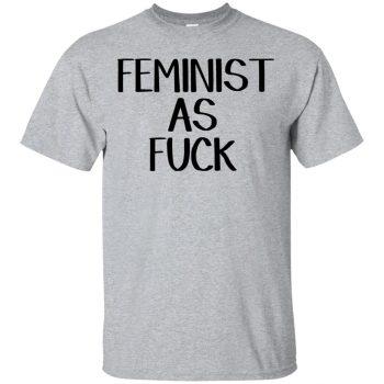 feminist as fuck shirt - sport grey