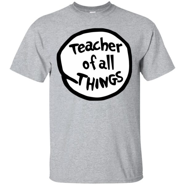 teacher of all things shirt - sport grey