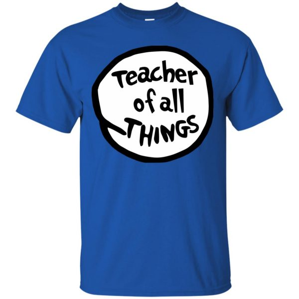 teacher of all things t shirt - royal blue