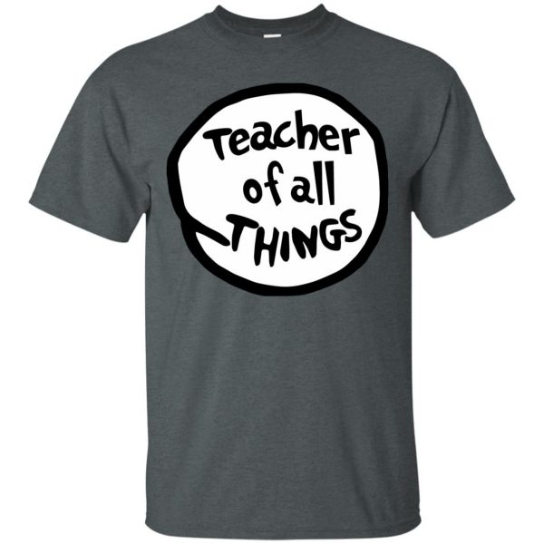 teacher of all things t shirt - dark heather