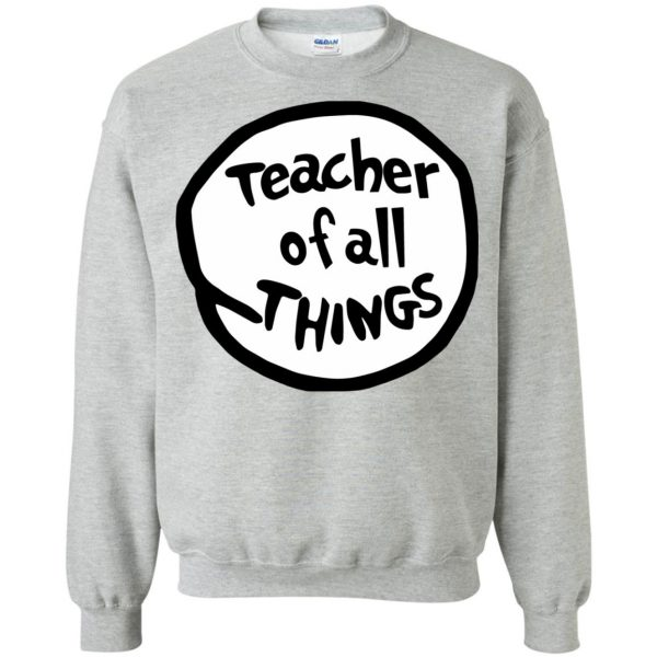 teacher of all things sweatshirt - sport grey