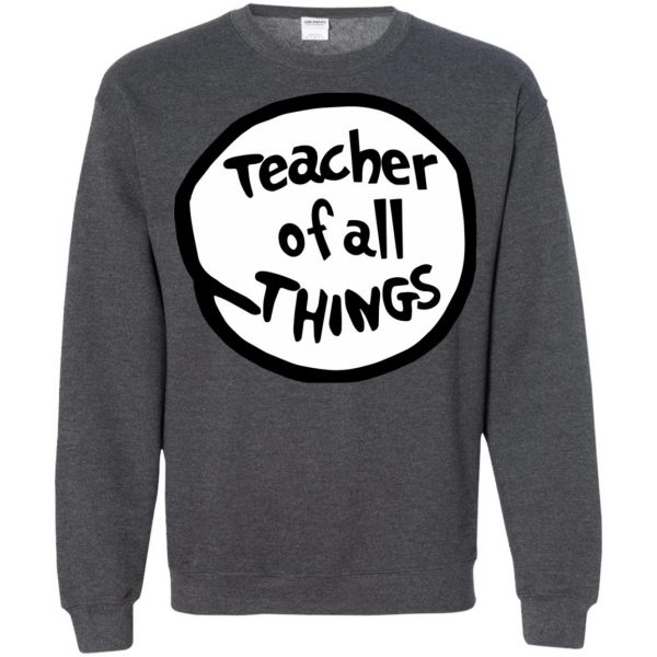 teacher of all things sweatshirt - dark heather