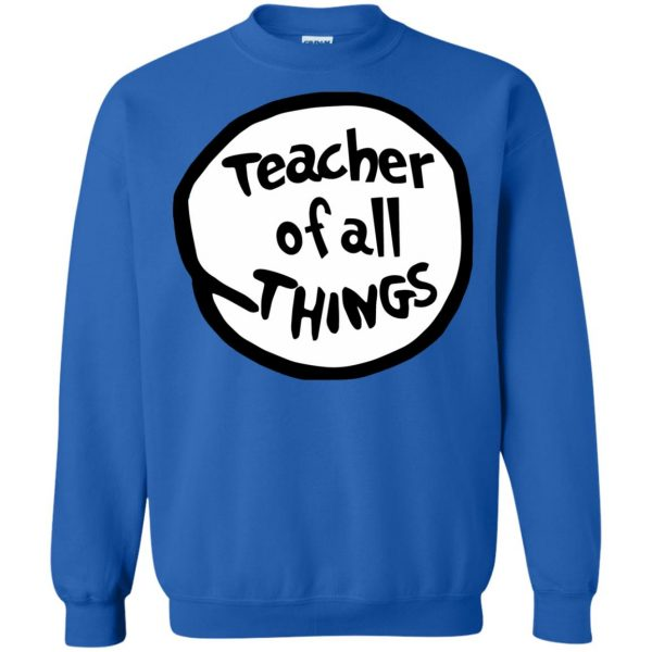teacher of all things sweatshirt - royal blue