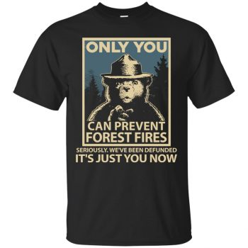 only you can prevent forest fires t shirt - black