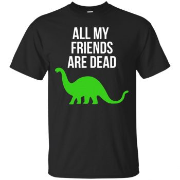 dinosaur all my friends are dead shirt - black
