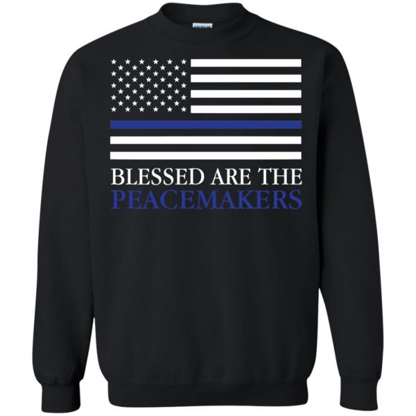 blessed are the peacemakers thin blue line sweatshirt - black