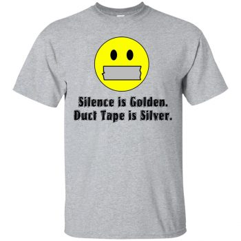 silence is golden duct tape is silver t shirt - sport grey