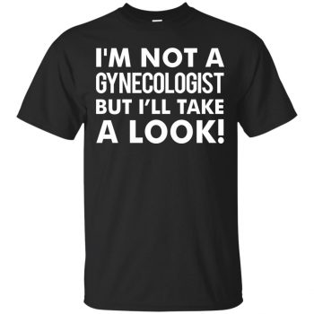 i'm not a gynecologist t shirt - black