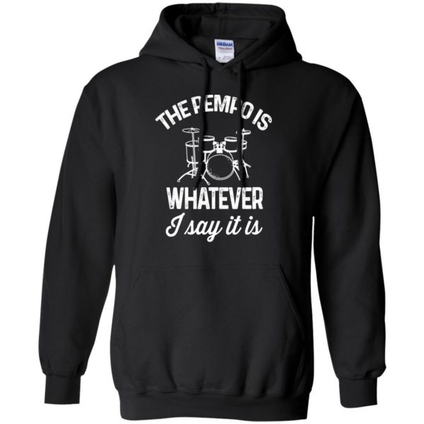 The tempo is whatever I say It is hoodie - black