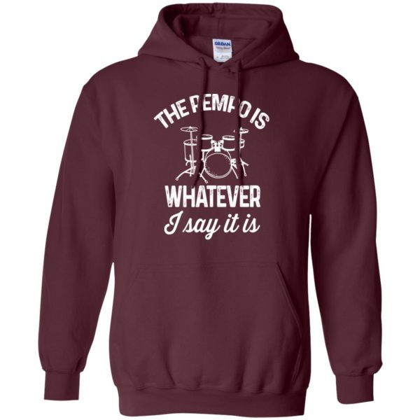 The tempo is whatever I say It is hoodie - maroon