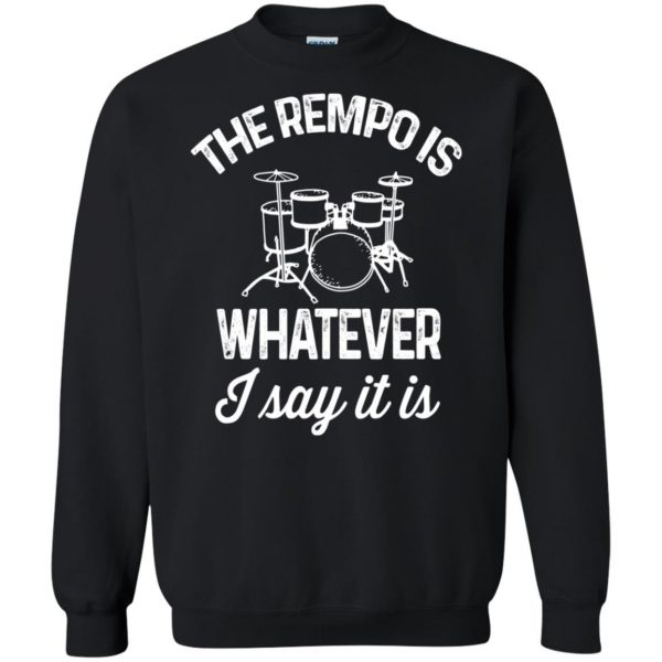 The tempo is whatever I say It is sweatshirt - black