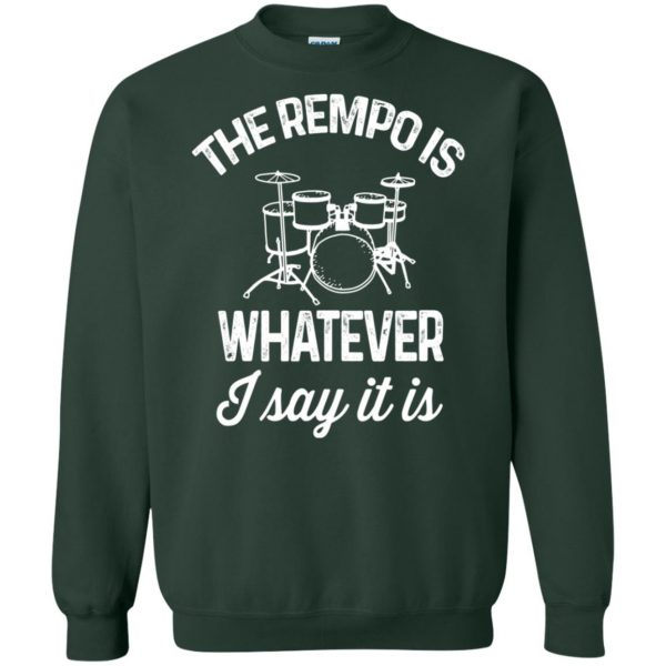 The tempo is whatever I say It is sweatshirt - forest green