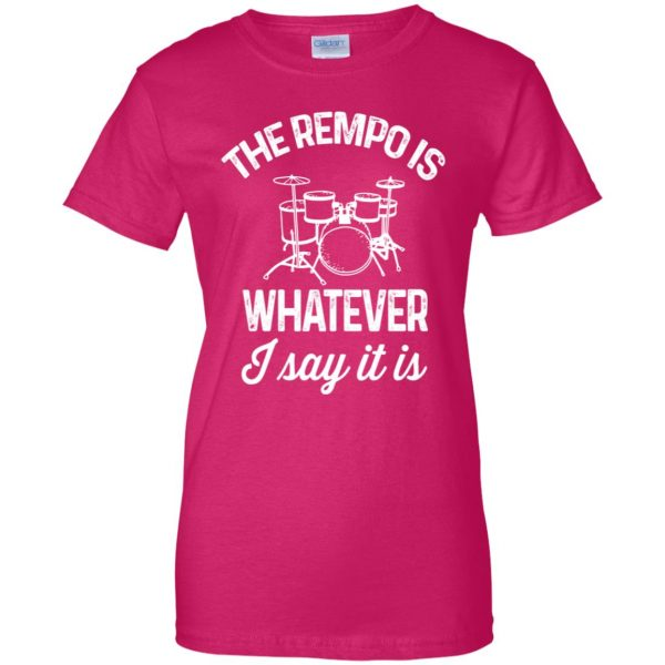 The tempo is whatever I say It is womens t shirt - lady t shirt - pink heliconia