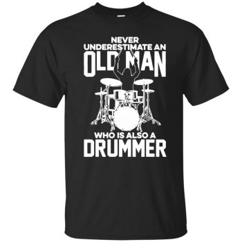 Never Underestimate An Old Man Who Is Also A Drummer - black