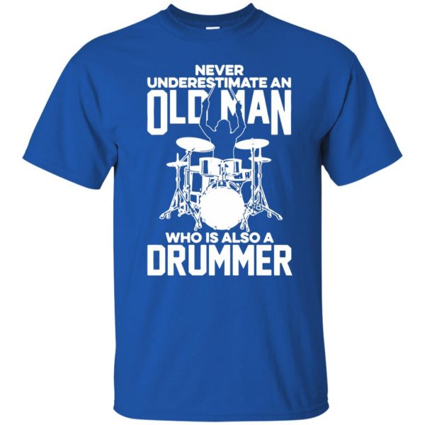 Never Underestimate An Old Man Who Is Also A Drummer t shirt - royal blue