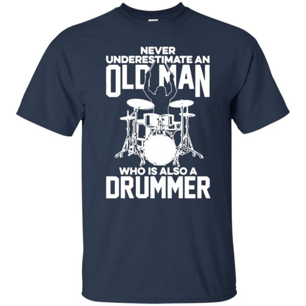 Never Underestimate An Old Man Who Is Also A Drummer t shirt - navy blue