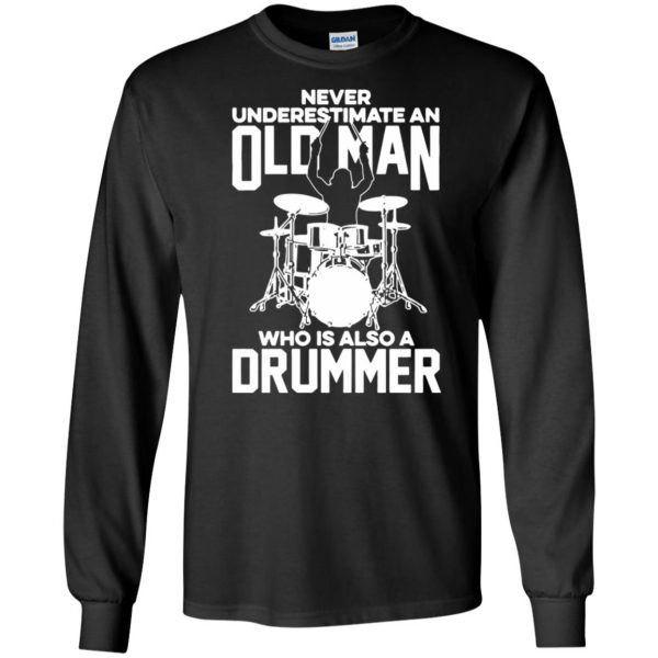 Never Underestimate An Old Man Who Is Also A Drummer long sleeve - black