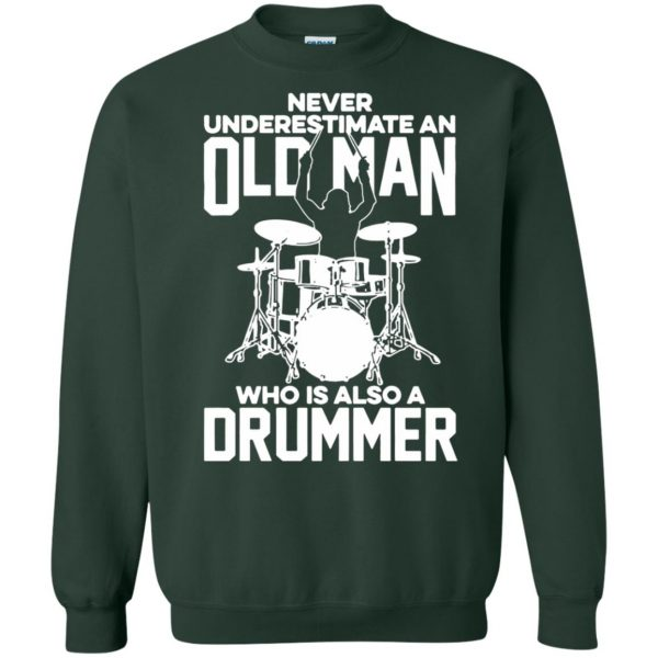 Never Underestimate An Old Man Who Is Also A Drummer sweatshirt - forest green