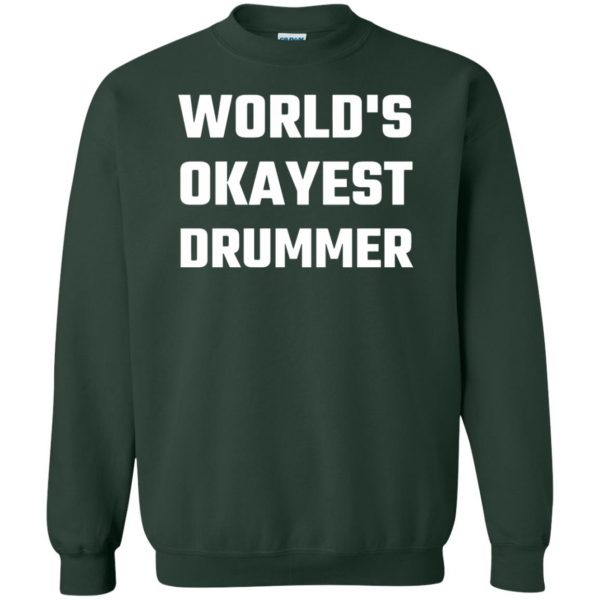 World's Okayest Drummer sweatshirt - forest green